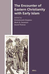 The Encounter of Eastern Christianity with Early Islam by Emmanouela Grypeou