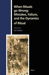 When Rituals go Wrong: Mistakes, Failure, and the Dynamics of Ritual by Ute Hüsken