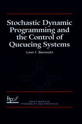 Stochastic Dynamic Programming and the Control of Queueing Systems by Linn I. Sennott