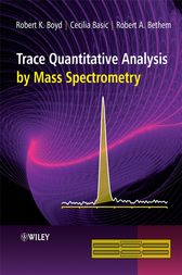 Trace Quantitative Analysis by Mass Spectrometry by Robert K. Boyd