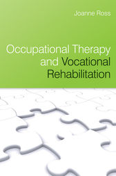 Occupational Therapy and Vocational Rehabilitation by Joanne Ross