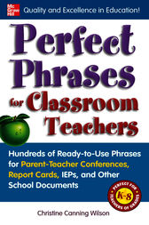 Perfect Phrases for Classroom Teachers by Christine Canning Wilson