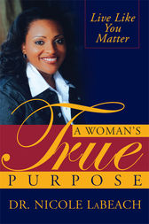 A Woman's True Purpose by Nicole Nicole LaBeach
