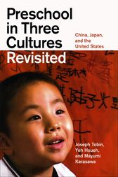 Preschool in Three Cultures Revisited by Joseph Tobin