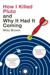 How I Killed Pluto and Why It Had It Coming by Mike Brown