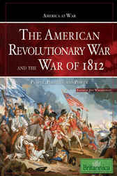 The American Revolutionary War and the War of 1812 by Britannica Educational Publishing;  Jeff Wallenfeldt