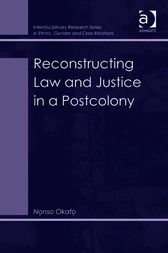 Reconstructing Law and Justice in a Postcolony by Nonso Okafo
