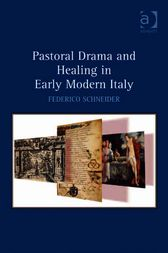 Pastoral Drama and Healing in Early Modern Italy by Federico Schneider
