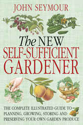 The New Self-Sufficient Gardener by John Seymour