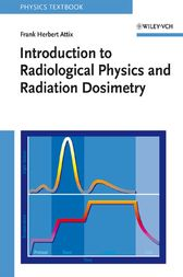 Introduction to Radiological Physics and Radiation Dosimetry by Frank Herbert Attix