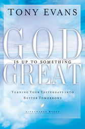 God Is Up to Something Great by Tony Evans