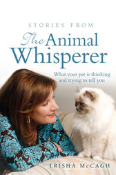 Stories from the Animal Whisperer by Trisha McCagh