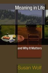 Meaning in Life and Why It Matters by Susan Wolf