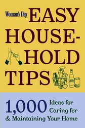 Woman's Day Easy House-Hold Tips: 1,000 Ideas for Caring for and Maintaining Your Home by Editors of Woman's Day
