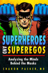 Superheroes and Superegos: Analyzing the Minds Behind the Masks by Sharon Packer