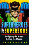 Superheroes and Superegos: Analyzing the Minds Behind the Masks: Analyzing the Minds Behind the Masks
