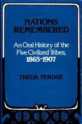 Nations Remembered: An Oral History of the Five Civilized Tribes, 1865-1907 by Theda Perdue