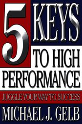 Five Keys to High Performance: by Michael J. Gelb