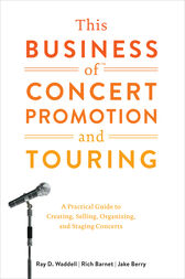 This Business of Concert Promotion and Touring by Ray D. Waddell