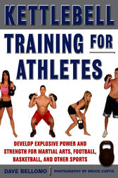 Kettlebell Training for Athletes: Develop Explosive Power and Strength for Martial Arts, Football, Basketball, and Other Sports, pb by David Bellomo