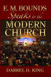 E.M. Bounds Speaks to the Modern Church by Darrel King