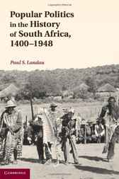 Popular Politics in the History of South Africa, 1400–1948 by Paul S. Landau