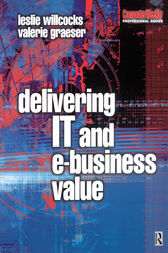 Delivering IT and eBusiness Value by Leslie Willcocks