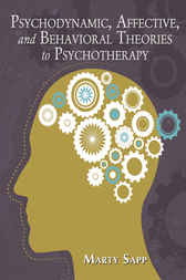 Psychodynamic, Affective, and Behavioral Theories to Psychotherapy by Marty Sapp