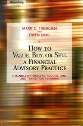 How to Value, Buy, or Sell a Financial Advisory Practice: A Manual on Mergers, Acquisitions, and Transition Planning