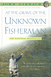 At the Grave of the Unknown Fisherman by John Gierach
