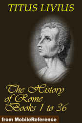 The History of Rome (Livy's Rome), Books 1 to 36 by Titus Livius