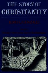 The Story of Christianity: Volume 1 by Justo L. Gonzalez