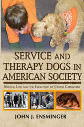 Service and Therapy Dogs in American Society by John J. Ensminger