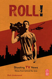 Roll! Shooting TV News by Rich Underwood