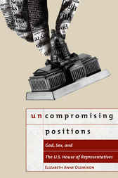 Uncompromising Positions: God, Sex, and the U.S. House of Representatives