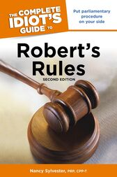 The Complete Idiot's Guide to Robert's Rules, 2nd Edition by Nancy Sylvester