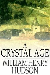 A Crystal Age by William Henry Hudson