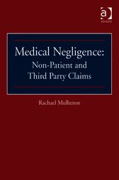 Medical Negligence: Non-Patient and Third Party Claims by Rachael Mulheron