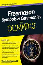 Freemason Symbols and Ceremonies For Dummies by Christopher Hodapp