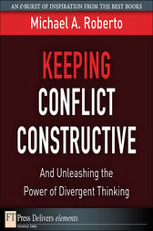 Keeping Conflict Constructive by Michael A. Roberto