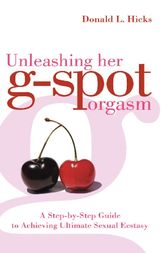 Unleashing Her G-Spot Orgasm by Donald L. Hicks
