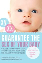 Guarantee the Sex of Your Baby by Robin Elise Weiss