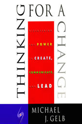 Thinking for a Change by Michael J. Gelb