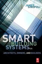 Smart Buildings Systems for Architects, Owners and Builders by James M Sinopoli