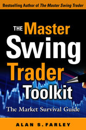 The Master Swing Trader Toolkit: The Market Survival Guide by Alan S. Farley