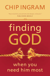 Finding God When You Need Him Most by Chip Ingram