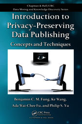 Introduction to Privacy-Preserving Data Publishing by Benjamin C.M. Fung