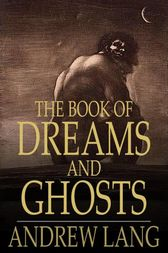 The Book of Dreams and Ghosts by Andrew Lang