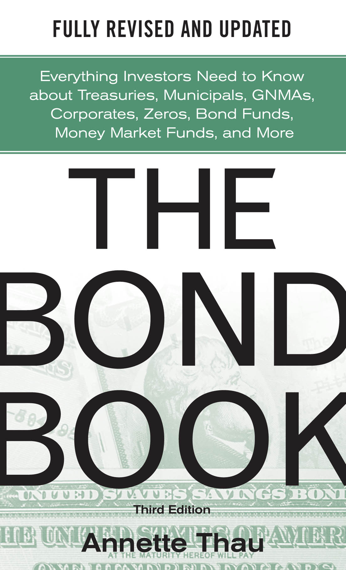 Download Ebook The Bond Book, Third Edition: Everything Investors Need to Know About Treasuries, Municipals, GNMAs, Corporates, Zeros, Bond Funds, Money Market Funds, and More (3rd ed.) by Annette Thau Pdf