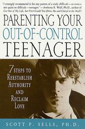 Parenting Your Out-of-Control Teenager by Scott P. Sells